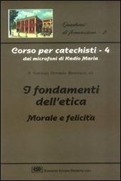 Corso per catechisti dai microfoni di Radio Maria. Vol. 4: I fondamenti dell'etica morale e felicita.
