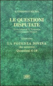 Le questioni disputate. Vol. 9: La potenza divinaDe potentia (Questioni 6-10).