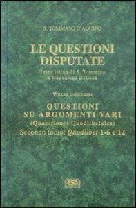 Le questioni disputate. Vol. 11\2: Questioni su argomenti vari.