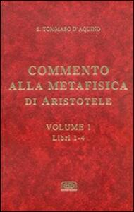 Commento alla Metafisica di Aristotele. Vol. 1: Libri 1-4.