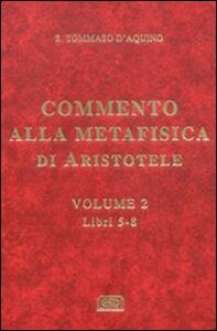 Commento alla Metafisica di Aristotele. Vol. 2: Libri 5-8.