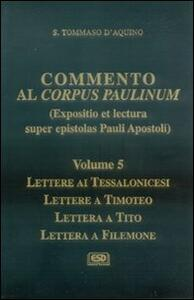 Commento al Corpus Paulinum. Vol. 5: Lettere ai tessalonicesiLettere a TimoteoLettera a TitoLettera a Filemone.