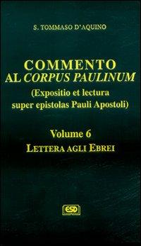 Commento al Corpus Paulinum (expositio et lectura super epistolas Pauli apostoli). Vol. 6: Lettera agli Ebrei.