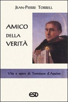 Capturtokyoedition.it Amico della verità. Vita e opere di Tommaso d'Aquino Image