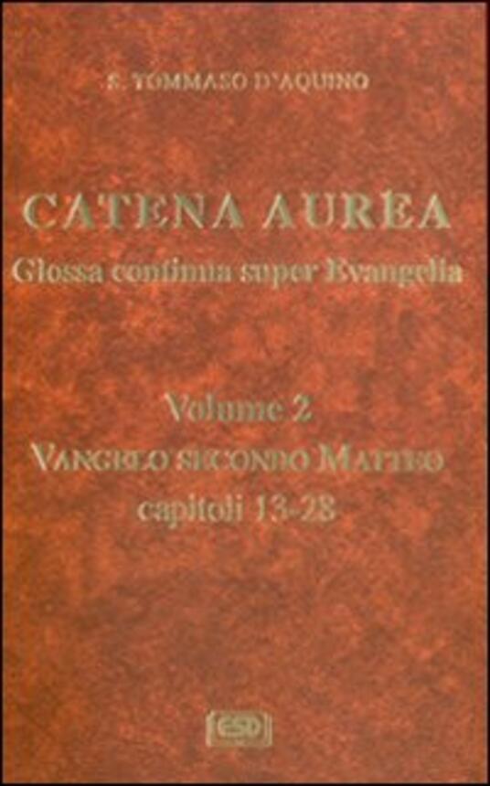 Catena aurea. Glossa continua super evangelia. Testo latino a fronte. Vol. 2: Vangelo secondo Matteo. Capitoli 13-28. - Tommaso d'Aquino (san) - copertina