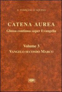 Catena aurea. Glossa continua super evangelia. Testo latino a fronte. Vol. 3: Vangelo secondo Marco.