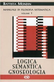 Ristorantezintonio.it Manuale di filosofia sistematica. Vol. 1: Logica, semantica, gnoseologia. Image