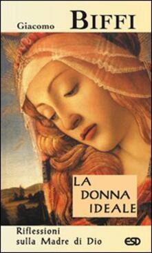 La donna ideale. Riflessioni sulla madre di Dio - Giacomo Biffi - copertina