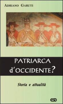 Patriarca d'Occidente? - Adriano Garuti - copertina