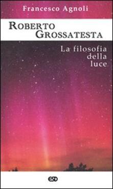 Roberto Grossatesta. La filosofia della luce - Francesco Agnoli - copertina
