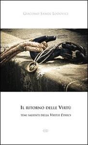 Il ritorno delle Virtù. temi salienti della Virtue Ethics