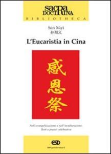 L' eucaristia in Cina. Nell'evangelizzazione e nell'inculturazione. Testi e prassi celebrativa