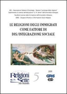 Religioni e sette nel mondo. Vol. 5: Le religioni degli immigrati come fattore di dis/integrazione sociale.