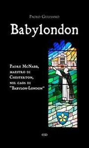 Babylondon. Padre McNabb, maestro di Chesterton, nel caos di «Babylon-London»