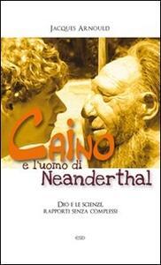 Caino e l'uomo di Neanderthal. Dio e le scienze, rapporti senza complessi