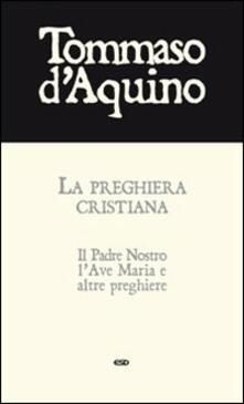 La preghiera cristiana. Il Padre Nostro, l'Ave Maria, e altre preghiere - Tommaso d'Aquino (san) - copertina