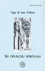 Sei opuscoli spirituali. Testo latino a fronte