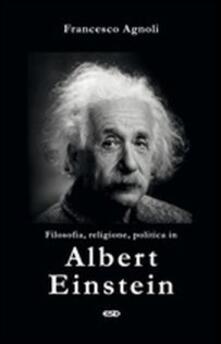 Filosofia, religione, politica in Einstein - Francesco Agnoli - copertina
