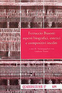 Ferruccio Busoni: aspetti biografici, estetici e compositivi inediti. Con CD Audio. Ediz. italiana e tedesca
