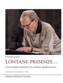 Lontane presenze... L'universo poetico di Ennio Morricone - Stefano Cucci - copertina