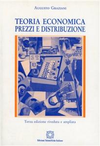 Libro Teoria economica. Prezzi e distribuzione Augusto Graziani