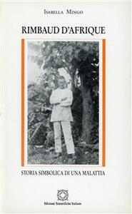 Rimbaud d'Afrique: storia simbolica di una malattia