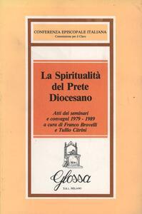 La spiritualità del prete diocesano. Atti dei Seminari e Convegni di studio (1979-1989)