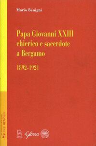 Papa Giovanni XXIII chierico e sacerdote a Bergamo (1892-1921)