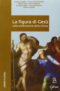 La figura di Gesù nella predicazione della Chiesa. Atti del Convegno di studio della Facoltà teologica dell'Italia settentrionale (Milano, 22-23 febbraio 2005)