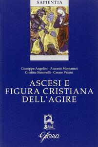 Ascesi e figura cristiana dell'agire. Atti della Giornata di studio (Milano, 20 gennaio 2005)