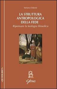 La struttura antropologica della fede. Ripensare la teologia filosofica