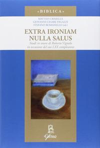 Extra ironiam nulla salus. Studi in onore di Roberto Vignolo in occasione del suo LXX compleanno - - wuz.it