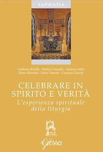 Celebrare in spirito e verità. L'esperienza spirituale della liturgia