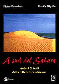 A sud del Sahara. Autori & testi della letteratura africana - Deandrea Pietro Rigallo Davide - wuz.it