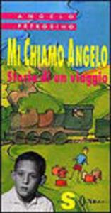 Mi chiamo Angelo. Storia di un viaggio