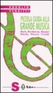 Piccola guida alla grande musica. Vol. 1: Bach, Beethoven, Haendel, Haydn, Mozart, Vivaldi.