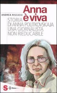 Anna è viva. Storia di Anna Politkovskaja una giornalista non rieducabile