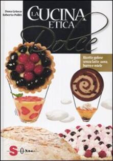 La cucina etica dolce - Roberto Politi,Dora Grieco - copertina
