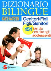 Dizionario bilingue genitori-figli e figli-genitori. 151 frasi da non dire agli adolescenti - Messinger Joseph Messinger Caroline - wuz.it