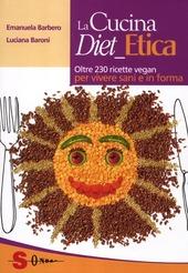 La cucina diet etica. Oltre 230 ricette vegan per vivere sani e in forma