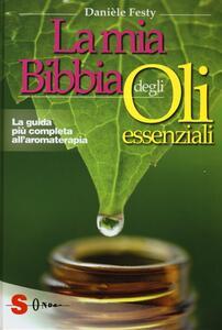 La mia bibbia degli oli essenziali. La guida più completa all'aromaterapia