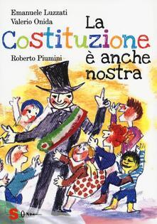 La Costituzione è anche nostra. Ediz. illustrata - Roberto Piumini,Emanuele Luzzati,Valerio Onida - copertina