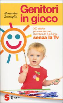 Genitori in gioco. 300 attività per crescere con i bambini, da 0 a 8 anni, senza la TV - Alessandra Zermoglio - copertina