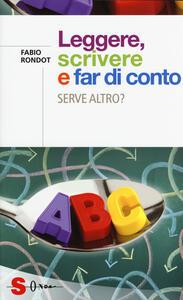 Libro Leggere, scrivere e far di conto. Serve altro? Fabio Rondot