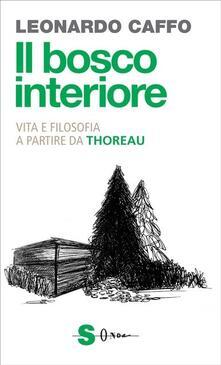 Il bosco interiore. Per una vita non addomesticata in compagnia di Henry D. Thoreau.pdf