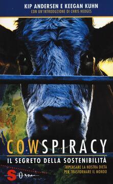 Radiospeed.it Cowspiracy. Il segreto della sostenibilità. Ripensare la nostra dieta per trasformare il mondo Image