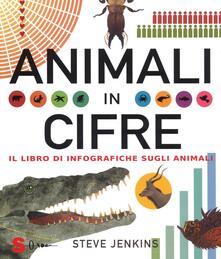 Animali in cifre. Il libro di infografiche sugli animali