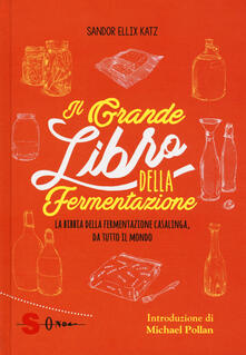 Il grande libro della fermentazione. La bibbia della fermentazione casalinga, da tutto il mondo.pdf