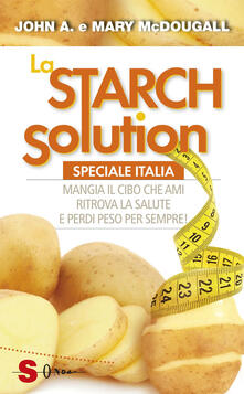 La Starch solution. Speciale Italia. Mangia il cibo che ami, ritrova la sapute e perdi peso per sempre!.pdf