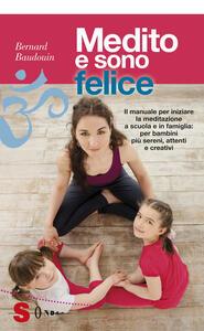 Medito e sono felice. Il manuale per iniziare la meditazione a scuola e in famiglia: per bambini più sereni, attenti e creativi